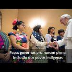Francisco pede aos governos maior envolvimento dos povos indígenas nas decisões