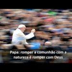 Romper a comunhão com a natureza é romper com Deus