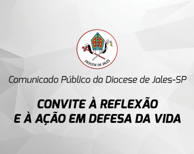 Comunicado Público da Diocese de Jales - CONVITE À REFLEXÃO E À AÇÃO EM DEFESA DA VIDA
