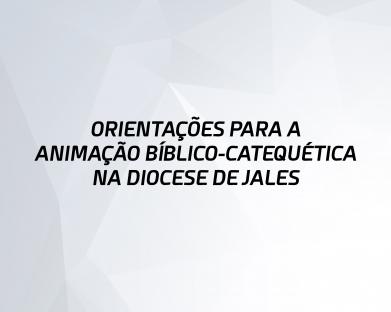 ORIENTAÇÕES PARA A ANIMAÇÃO BÍBLICO-CATEQUÉTICA NA DIOCESE DE JALES